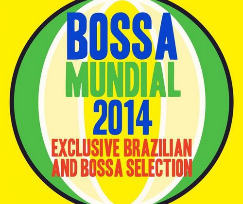 Bossa Mundial 2014 (Exclusive Brazilian Bossa Selection)