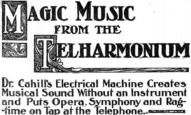 Заглавието на Ню Йорк Таймс от декември 1906 - Магическата музика на Телхармониума - опера, симфония и рагтайм във вашия телефон